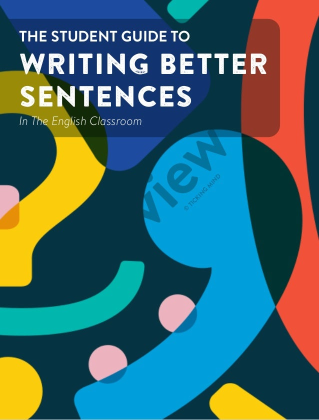THE STUDENT GUIDE TO WRITING BETTER SENTENCES In The English Classroom Preview  © TICKIN G M IN D