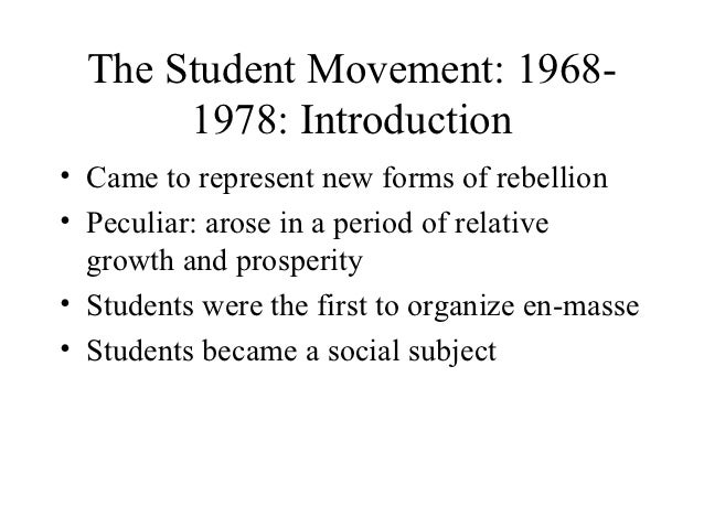 The Student Movement: 1968-       1978: Introduction• Came to represent new forms of rebellion• Peculiar: arose in a perio...