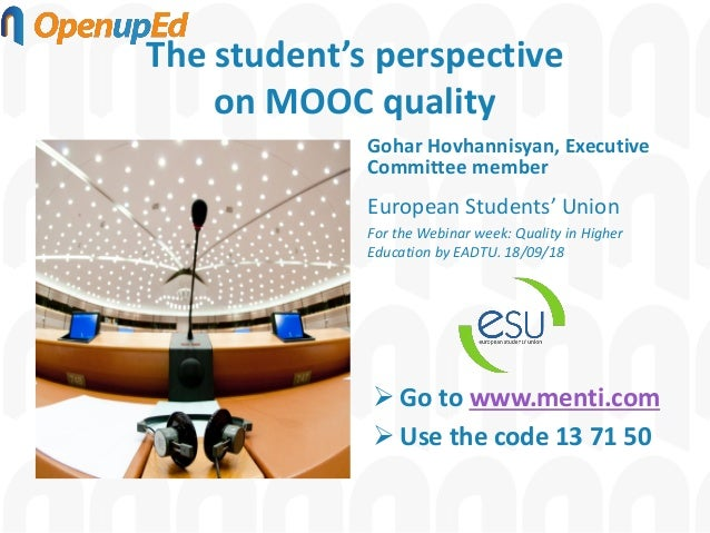 The student's perspective on MOOC quality Gohar Hovhannisyan, Executive Committee member European Students' Union For the ...