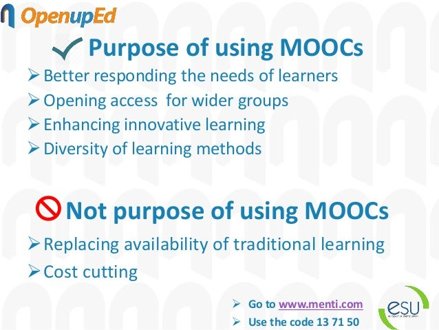 Purpose of using MOOCs ➢Better responding the needs of learners ➢Opening access for wider groups ➢Enhancing innovative lea...