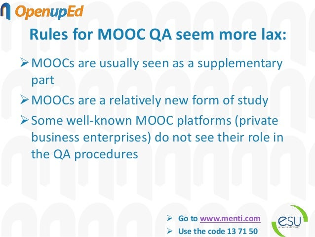 Rules for MOOC QA seem more lax: ➢MOOCs are usually seen as a supplementary part ➢MOOCs are a relatively new form of study...