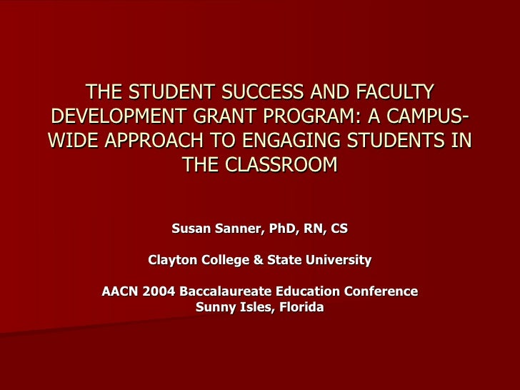 THE STUDENT SUCCESS AND FACULTY DEVELOPMENT GRANT PROGRAM: A CAMPUS-WIDE APPROACH TO ENGAGING STUDENTS IN THE CLASSROOM Su...