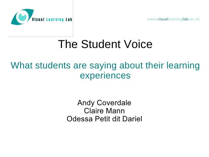 The Student Voice   What students are saying about their learning experiences <ul><li>Andy Coverdale </li></ul><ul><li>Cla...
