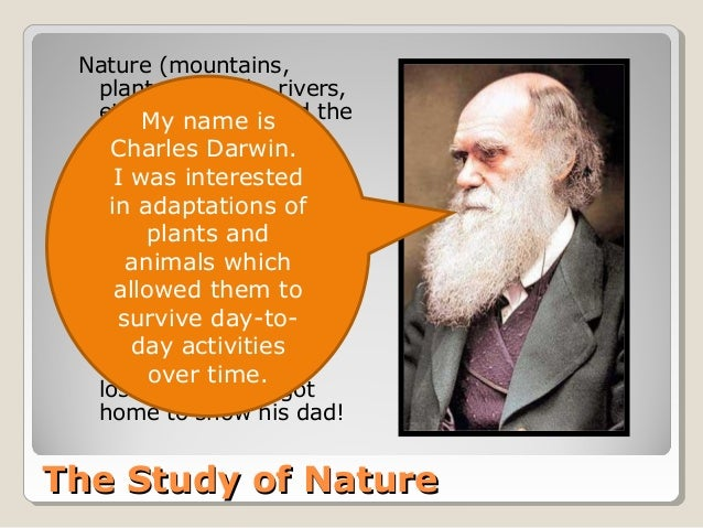 The Study of NatureThe Study of Nature Nature (mountains, plants, animals, rivers, etc.) have captured the interest of nat...