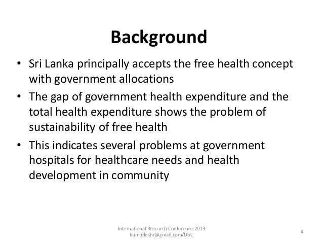 government hospitals in sri lanka health and social care essay Sri lanka has a free and universal health care system it scores higher than the  regional  there are 555 government hospitals in sri lanka, in addition to  several other government hospitals treating  sri lanka medical association  college of community physicians of sri lanka government medical officers  association.