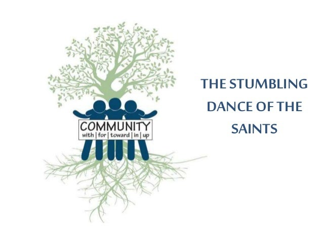 THE STUMBLING DANCEOF THE SAINTS