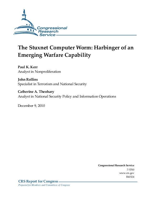 The Stuxnet Computer Worm: Harbinger of anEmerging Warfare CapabilityPaul K. KerrAnalyst in NonproliferationJohn RollinsSp...