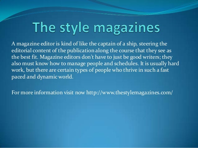 A magazine editor is kind of like the captain of a ship, steering the editorial content of the publication along the cours...