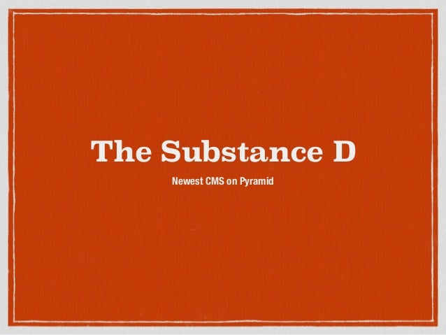 The Substance D Newest CMS on Pyramid