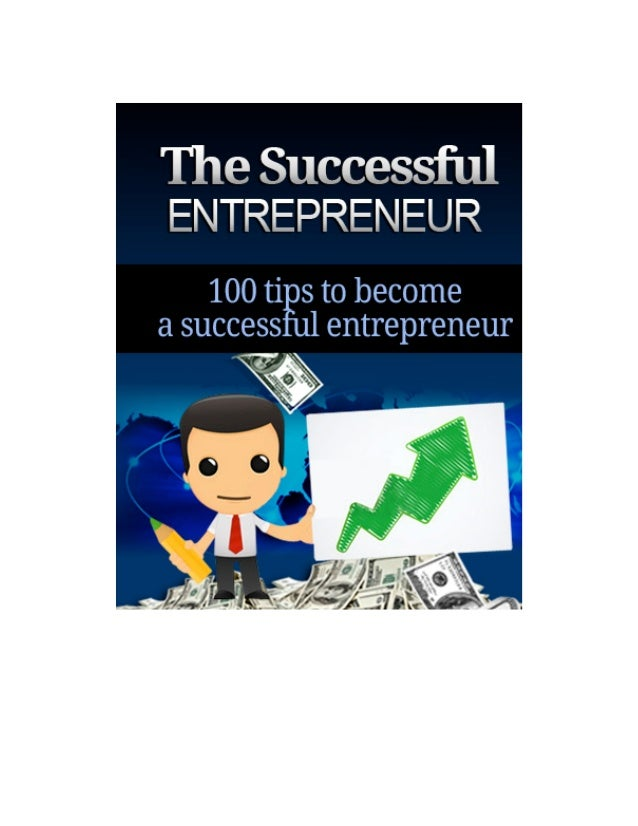2          The Successful Entrepreneur         Disclaimer          This  e-‐book  has  been  written  to...