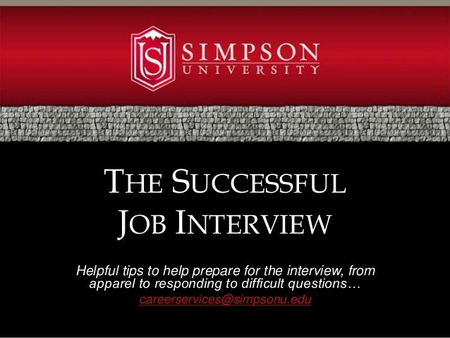 Helpful tips to help prepare for the interview, from apparel to responding to difficult questions… careerservices@simpsonu...