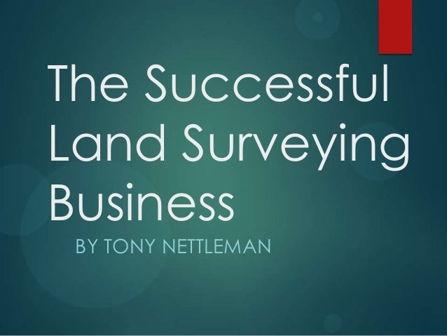 The Successful Land Surveying Business BY TONY NETTLEMAN