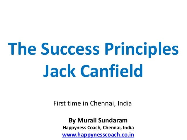 The Success Principles    Jack Canfield     First time in Chennai, India          By Murali Sundaram        Happyness Coac...