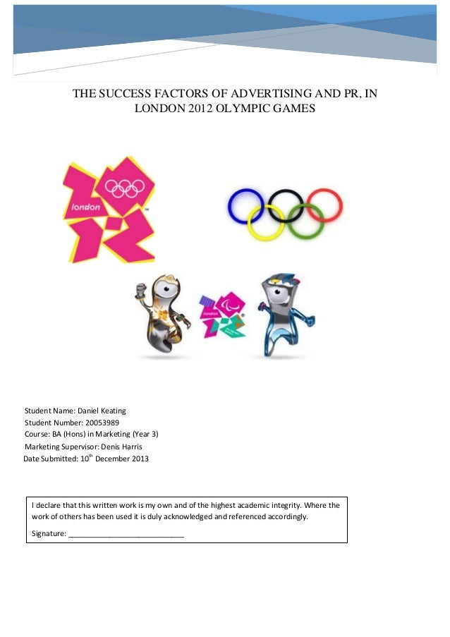 THE SUCCESS FACTORS OF ADVERTISING AND PR, IN LONDON 2012 OLYMPIC GAMES  Student Name: Daniel Keating Student Number: 2005...
