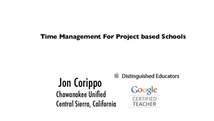 Time Management For Project based Schools     Jon Corippo    Chawanakee Unified    Central Sierra, California