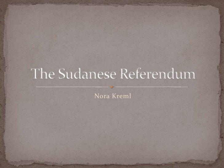 Nora Kreml<br />The Sudanese Referendum <br />