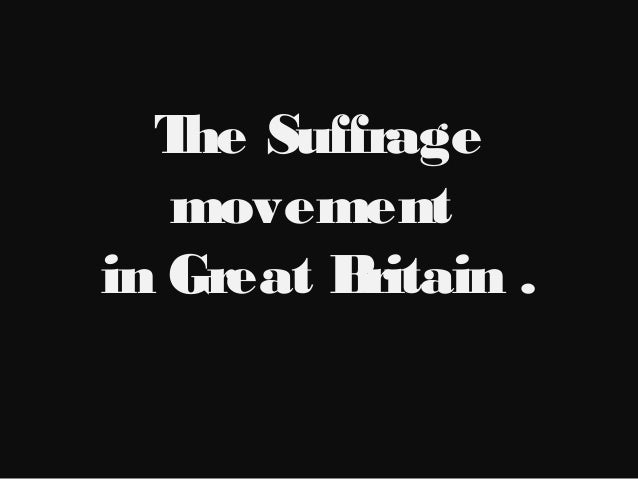 The Suffrage movement in Great Britain .