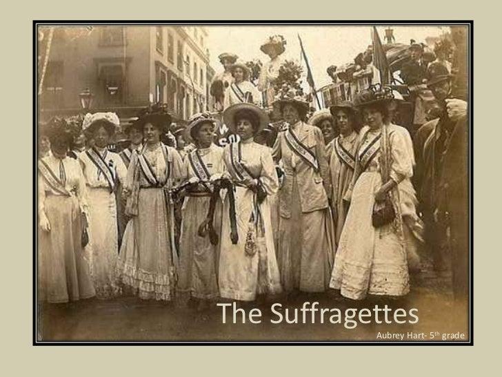 The Suffragettes            Aubrey Hart- 5th grade