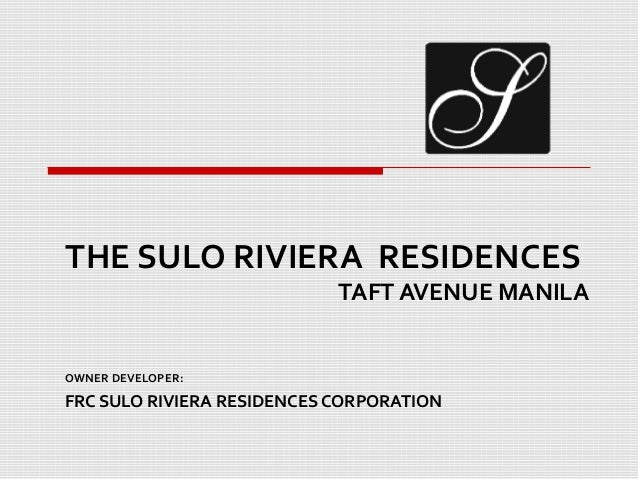 THE SULO RIVIERA RESIDENCES                            TAFT AVENUE MANILAOWNER DEVELOPER:FRC SULO RIVIERA RESIDENCES CORPO...