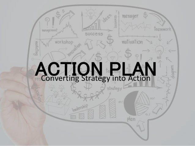 ACTION PLANConverting Strategy into Action