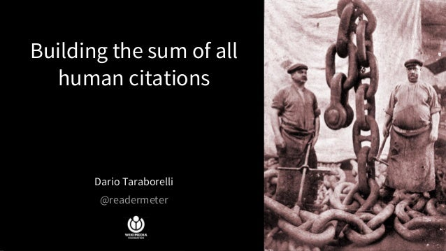 Building the sum of all human citations Dario Taraborelli @readermeter