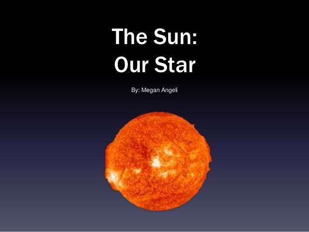 The Sun:Our Star By: Megan Angeli