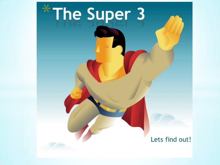 The Super 3<br />Lets find out!<br />