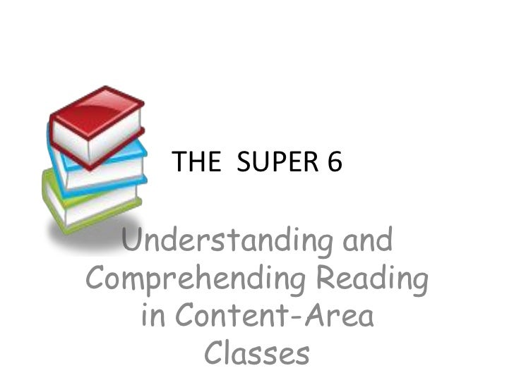 THE  SUPER 6<br />Understanding and Comprehending Reading in Content-Area Classes<br />