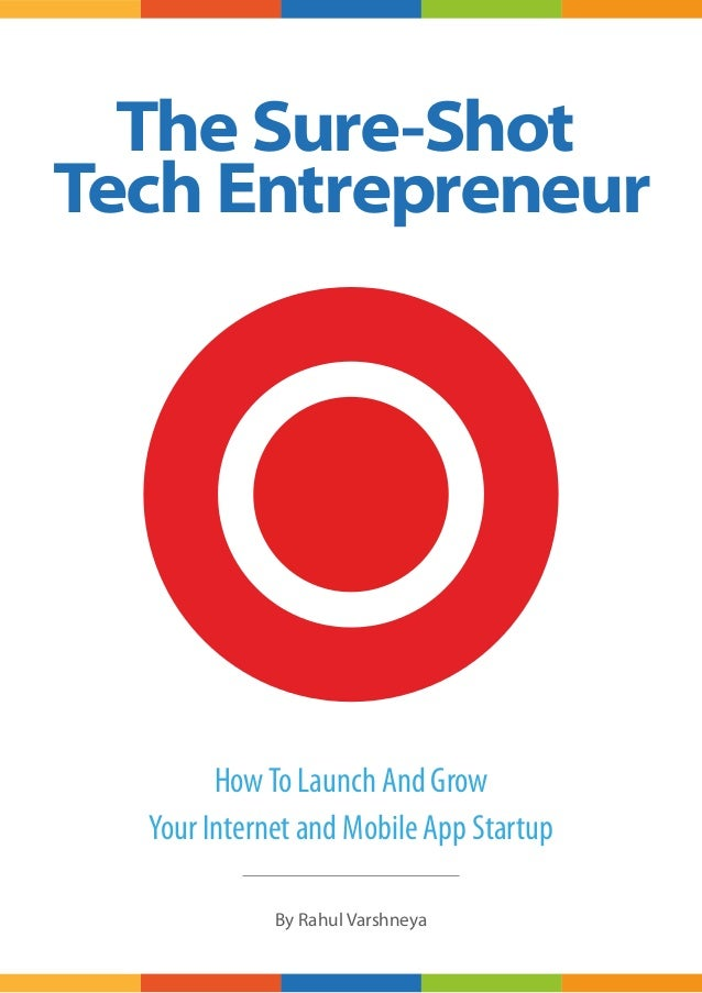 HowTo Launch And Grow Your Internet and Mobile App Startup By Rahul Varshneya The Sure-Shot Tech Entrepreneur