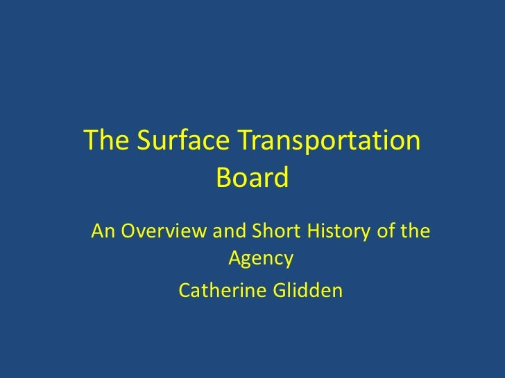 The Surface Transportation          BoardAn Overview and Short History of the              Agency         Catherine Glidden