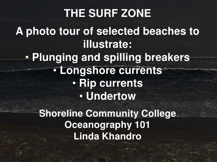 THE SURF ZONEA photo tour of selected beaches to               illustrate:  • Plunging and spilling breakers        • Long...