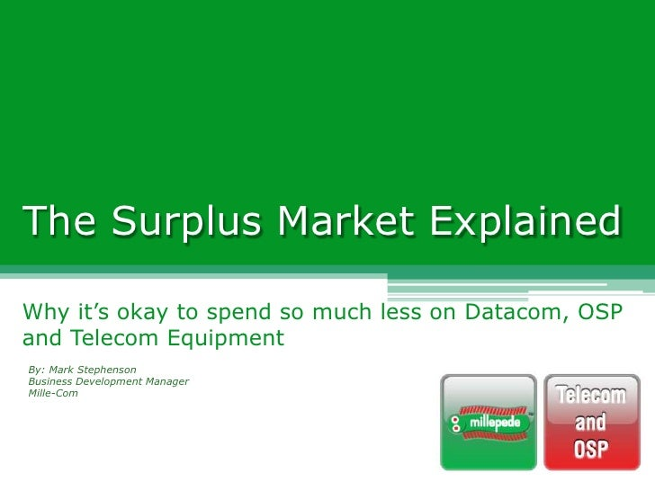 The Surplus Market Explained<br />Why it's okay to spend so much less on Datacom, OSP and Telecom Equipment<br />By: Mark ...