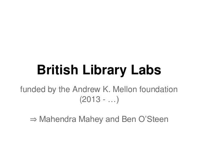 Experimenting for the sake of the researcher: British Library Labs - http://labs.bl.uk (situated in the 'Digital Scholarsh...