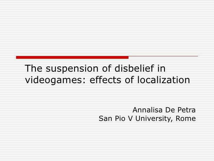 The suspension of disbelief in videogames: effects of localization Annalisa De Petra San Pio V University, Rome