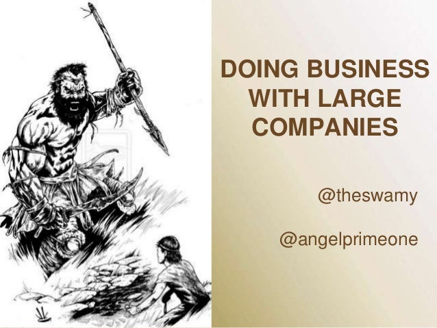 DOING BUSINESS WITH LARGE COMPANIES @theswamy  @angelprimeone