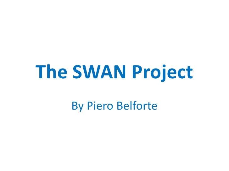 The SWAN Project<br />By Piero Belforte<br />