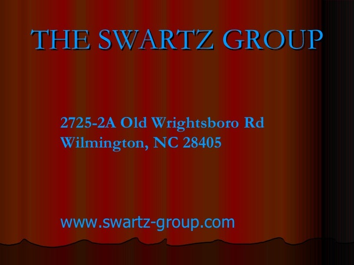 THE SWARTZ GROUP 2725-2A Old Wrightsboro Rd Wilmington, NC 28405   www.swartz-group.com