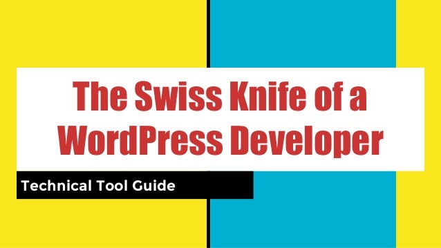The Swiss Knife of a WordPress Developer Technical Tool Guide