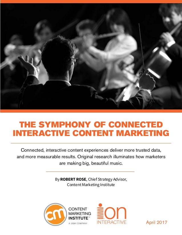 THE SYMPHONY OF CONNECTED INTERACTIVE CONTENT MARKETING Connected, interactive content experiences deliver more trusted da...