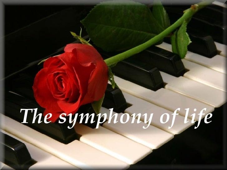 <ul><li>The symphony of life </li></ul>