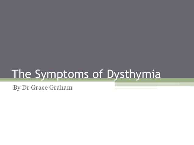 The Symptoms of Dysthymia By Dr Grace Graham