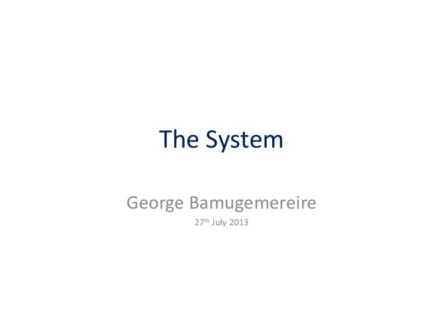 The System George Bamugemereire 27th July 2013