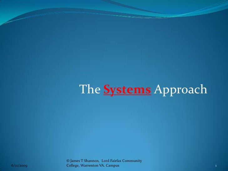 The Systems Approach<br />9/15/2009<br />1<br />© James T Shannon,  Lord Fairfax Community College, Warrenton VA. Campus <...