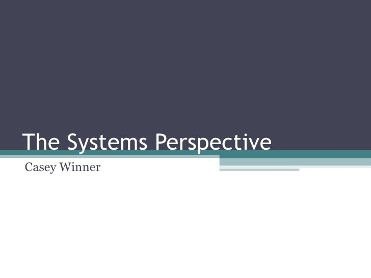 The Systems Perspective Casey Winner