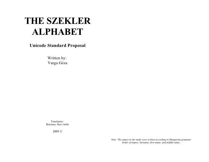 THE SZEKLER  ALPHABET Unicode Standard Proposal          Written by:         Varga Géza                Translation:       ...