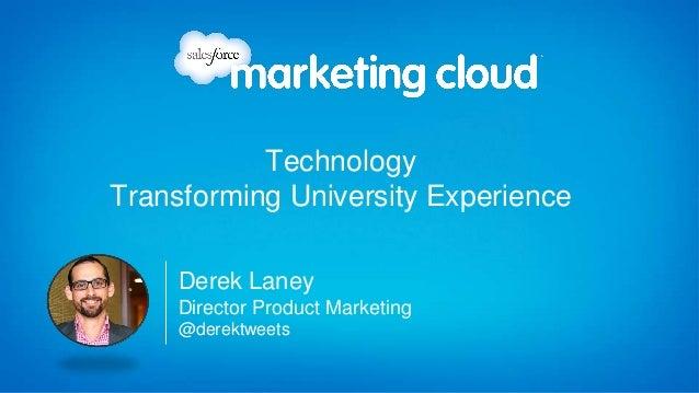 TechnologyTransforming University Experience     Derek Laney     Director Product Marketing     @derektweets