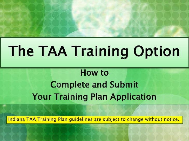The TAA Training Option<br />How to<br />Complete and Submit<br />Your Training Plan Application<br />Indiana TAA Training...