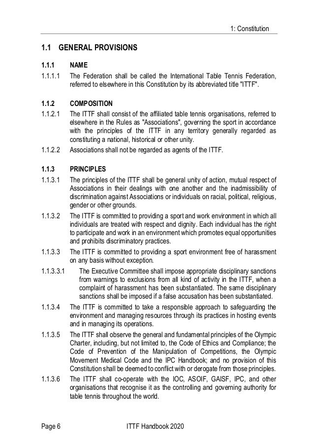 1: Constitution Page 6 ITTF Handbook 2020 1.1 GENERAL PROVISIONS 1.1.1 NAME 1.1.1.1 The Federation shall be called the Int...