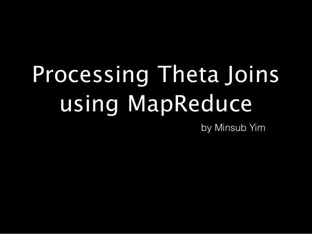 Processing Theta Joins using MapReduce by Minsub Yim