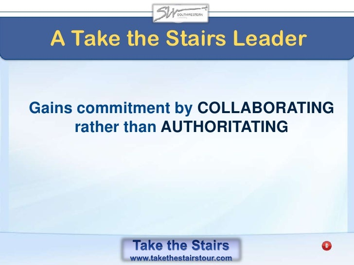 Take the Stairs<br />Increase your commitment by <br />creating the question HOW instead of relenting to the question SH...